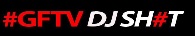 GFTV DJ SHIT BANNER