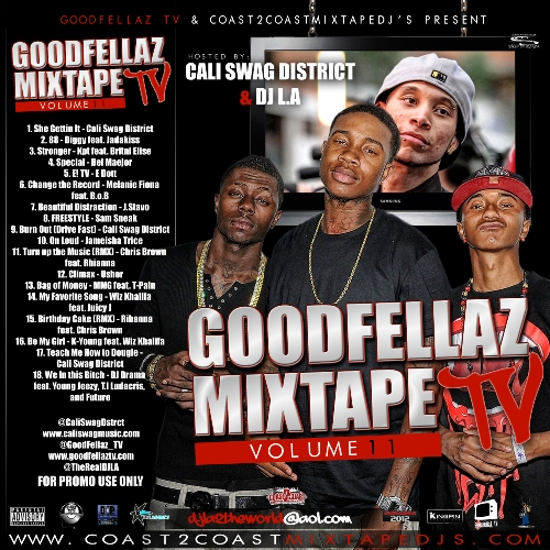DOWNLOAD The New GoodFellaz TV Mixtape Vol. 11 hosted by DJ LA & Cali Swag District