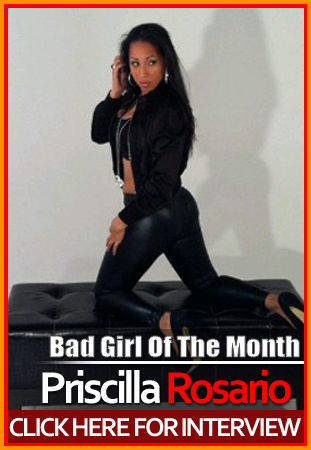 &#8220;Bad Girl Of The Month&#8221;: Model/Actress Priscilla Rosario