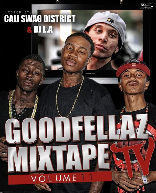 GoodFellaz TV Mixtape Vol. 11 Hosted By DJ LA & Cali Swag District Artwork Revealed: #GFTV Sneak Peak