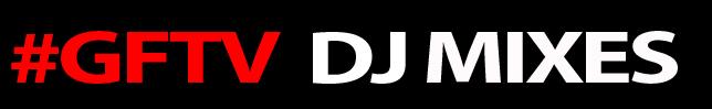 GFTV DJ MIXES