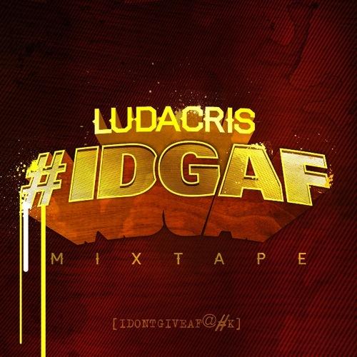 Ludacris - #IDGAF - DOPEHOOD.COM