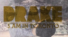DOWNLOAD: New Drake &#8220;5 AM In Toronto&#8221; Mixtape #GFTV &#8220;New Heat of the Week&#8221;