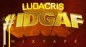 "DOWNLOAD: New Ludacris ""#IDGAF"" Mixtape: #GFTV ""New Heat of the Week"""