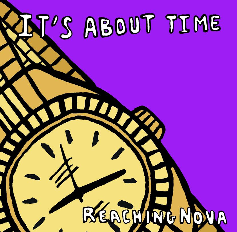 Reaching NOVA- ITS ABOUT TIME Album Cover- www.GoodFellazTV.com
