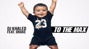 "DOWNLOAD: DJ Khaled ""To The Max"" F/ Drake (CLEAN/DIRTY) On GoodFellaz TV"