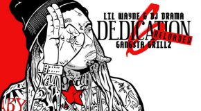 "DOWNLOAD: Lil Wayne & DJ Drama ""Dedication 6: Reloaded"" Mixtape: #GFTV #MixtapeoftheWeek"